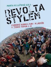 Revolta stylem. Hudební subkultury mládeže v České republice