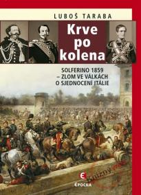 Krev po kolena - Solferino 1859 – zlom ve válkách o sjednocení Itálie