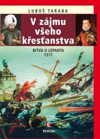 V zájmu všeho křesťanstva - Bitva u Lepanta 1571