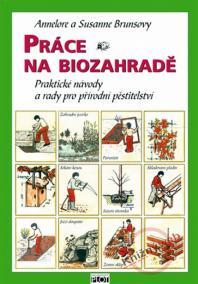 Práce na biozahradě - Praktické návody a rady pro přírodní pěstitele