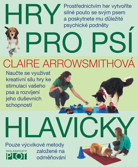 Kniha: Hry pro psí hlavičky - Arrowsmithová Claire