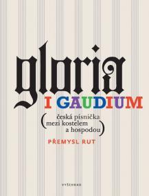 Gloria i gaudium - Česká písnička mezi kostelem a hospodou