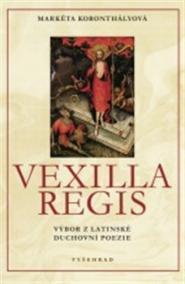 Vexilla Regis - Výbor z latinské duchovní poezie
