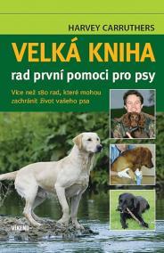 Velká kniha rad první pomoci pro psy