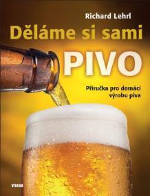 Děláme si sami pivo - Příručka pro domácí výrobu piva - 2.vydání