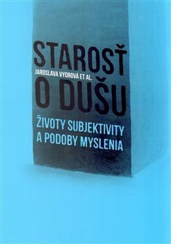 Kniha: Starosť o dušu - Životy subjektivity a p - Jaroslava Vydrová