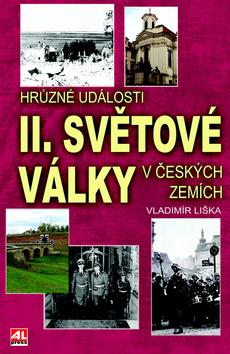 Kniha: Hrůzné události II. světové války v českých zemích - Vladimír Liška