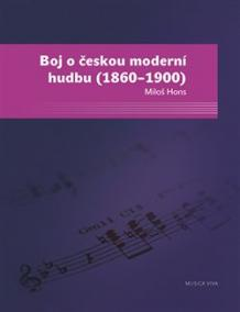 BOJ O ČESKOU MODERNÍ HUDBU 1860-1900