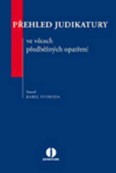Kniha: Přehled judikatury ve věcech předběžných opatření - Karel Svoboda