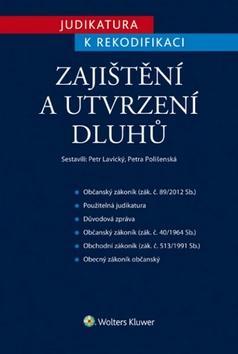 Kniha: Judikatura k rekodifikaci - Zajištění a utvrzení dluhů - Petr Lavický, Petra Polišenská