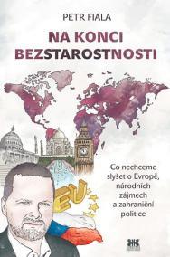 Na konci beztarostnosti - Co nechceme slyšet o Evropě, národních zájmech a zahraniční politice
