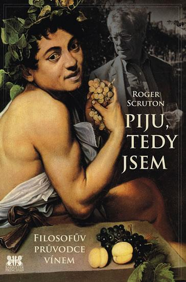 Kniha: Piju, tedy jsem - Filosofův průvodce vínem - Scruton Roger
