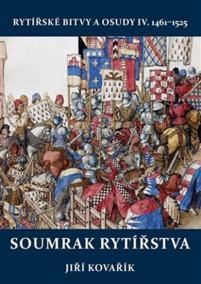 Soumrak rytířstva - Rytířské bitvy a osudy IV. 1461-1525