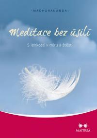 Meditace bez úsilí - S lehkostí k míru a štěstí