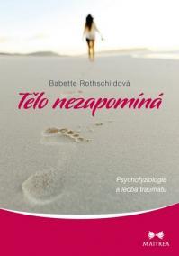 Tělo nezapomíná - Psychofyziologie a léčba traumatu