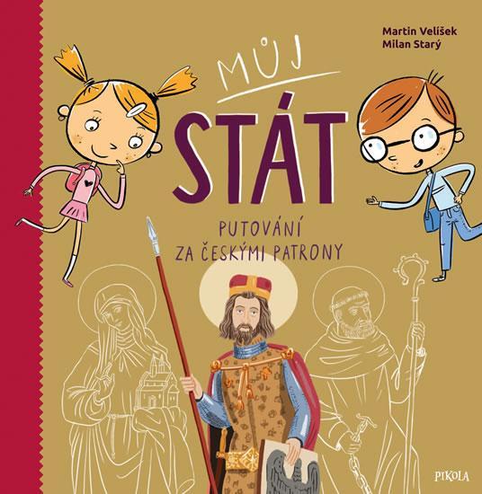 Kniha: Můj stát. Putování za českými patrony - Velíšek Martin, Starý Milan