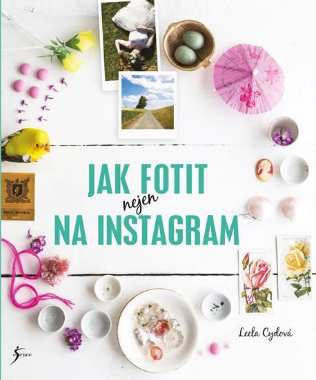 Kniha: Jak fotit nejen na Instagram - Cydová Leela