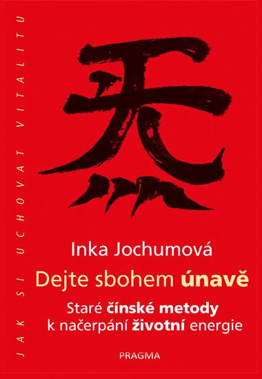 Kniha: Dejte sbohem únavě - Staré čínské metody k načerpání životní energie - Jochum Inka
