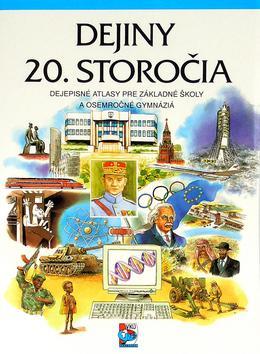 Dejiny 20. storočia - dejepisný atlas pre ZŠ a SŠ