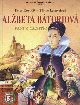 Alžbeta Bátoriová - pani z Čachtíc