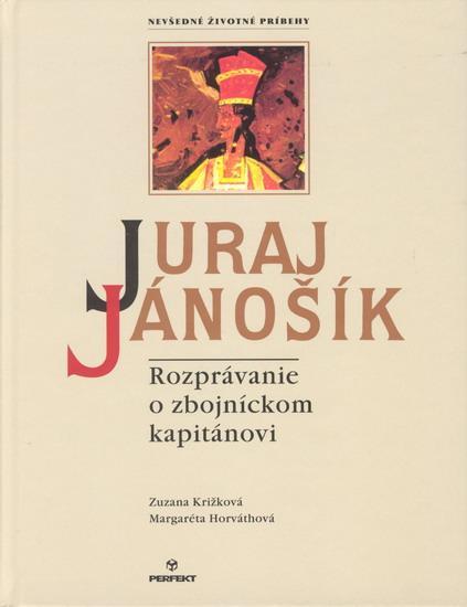 Kniha: Juraj Jánošík alebo rozprávanie o zbojníckom kapit - Križková Zuzana, Horváthová Margaréta
