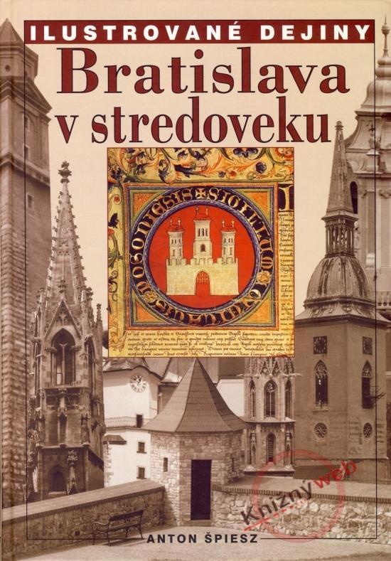 Bratislava v stredoveku - Ilustr. dejiny 2.vyd.