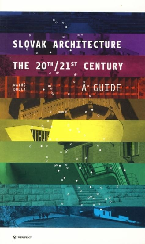 Slovak Architecture The 20th/21st Century A Guide