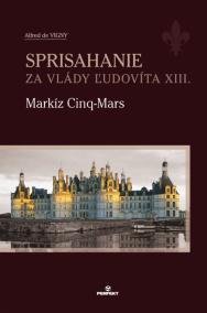Sprisahanie za vlády Ľudovíta XIII. Markíz Cinq-Mars