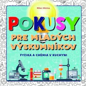 Pokusy pre mladých výskumníkov - Fyzika a chémia v kuchyni