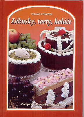 Kniha: Zákusky, torty, koláče 2.vydanie - Svatava Poncová