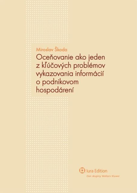 Kniha: Oceňovanie ako jeden z kľúčových problémov vykazovania informácií o podnikovom hospodárení - Miroslav Škoda
