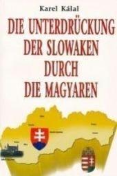 Die Unterdrückung der Slowaken durch die Magyaren