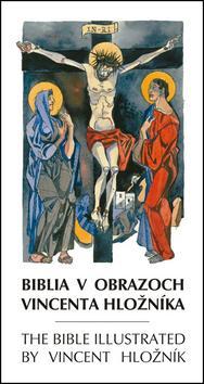 Kniha: Biblia v obrazoch Vincenta Hložníka The Bible illustrated by Vincent Hložníkautor neuvedený