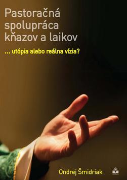 Kniha: Pastoračná spolupráca kňazov a laikov - Ondrej Šmidriak