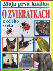 Moja prvá knižka - O zvieratkách z celého sveta