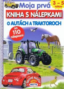 Moja prvá kniha s nálepkami  - O autách a traktoroch