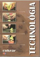 Kniha: Technológia 3 pre 3.ročník UO cukrár - Gabriela Sládečková