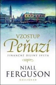 Vzostup peňazí - Finančné dejiny sveta -2.vyd.