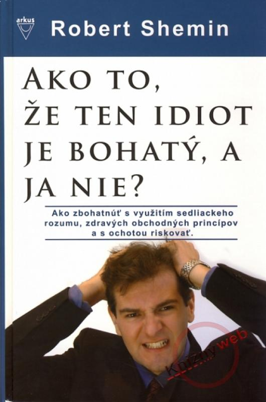 Ako to, že ten idiot je bohatý, a ja nie?