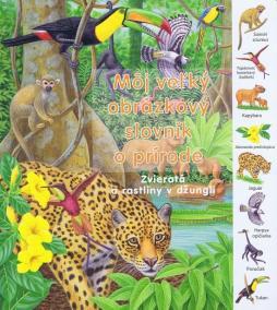 Zvieratá a rastliny v džungli - Môj veľký obrázkový slovník o prírode