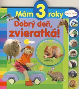 Mám 3 roky - Dobrý deň, zvieratká!