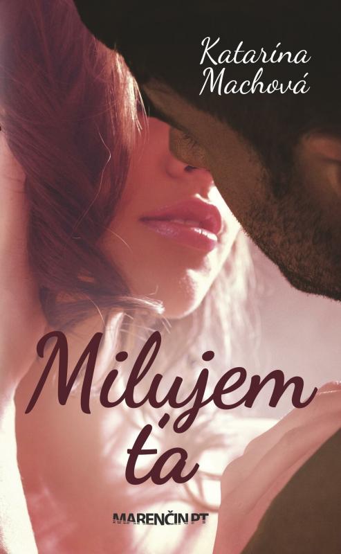 Kniha: Milujem ťa - Katarína Machová