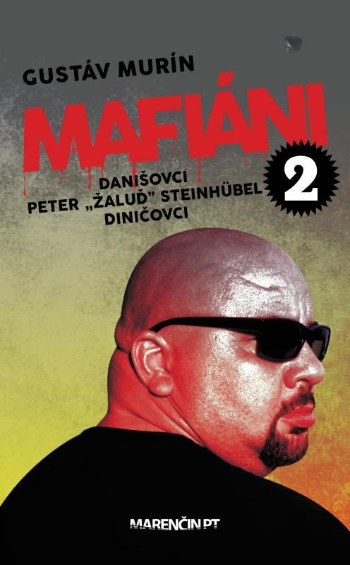 """Kniha: Mafiáni 2: Danišovci, Peter ,,Žaluď"""" Steinhübel – Diničovci - Gustáv Murín"""
