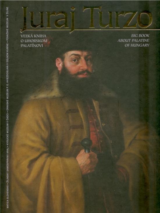 Juraj Turzo - Veľká kniha o uhorskom palatínovi