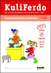 Kuliferdo - Predmatematické predstavy-Pracovný zošit na rozvoj školskej zrelosti pre deti v MŠ