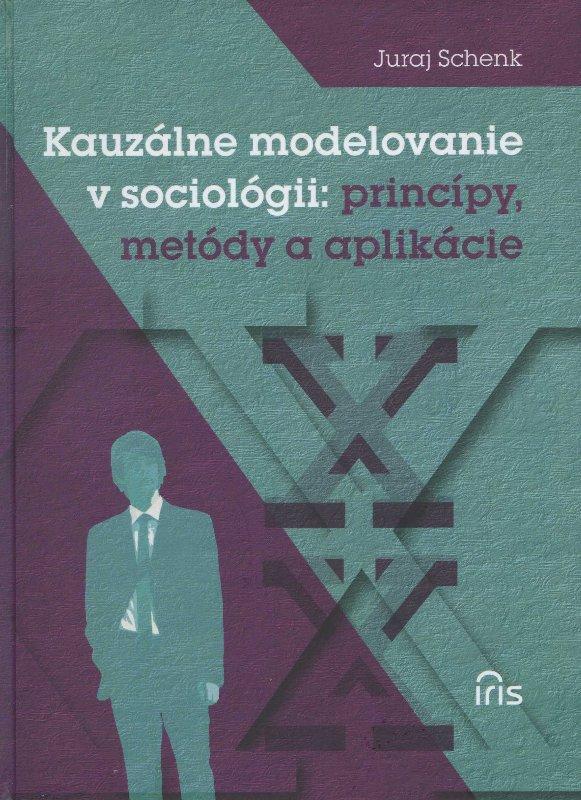 Kniha: Kauzálne modelovanie v sociológii: princípy, metódy a aplikácie - Juraj Schenk