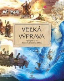 Veľká výprava - Vydajme sa na dobrodružnú cestu Bibliou