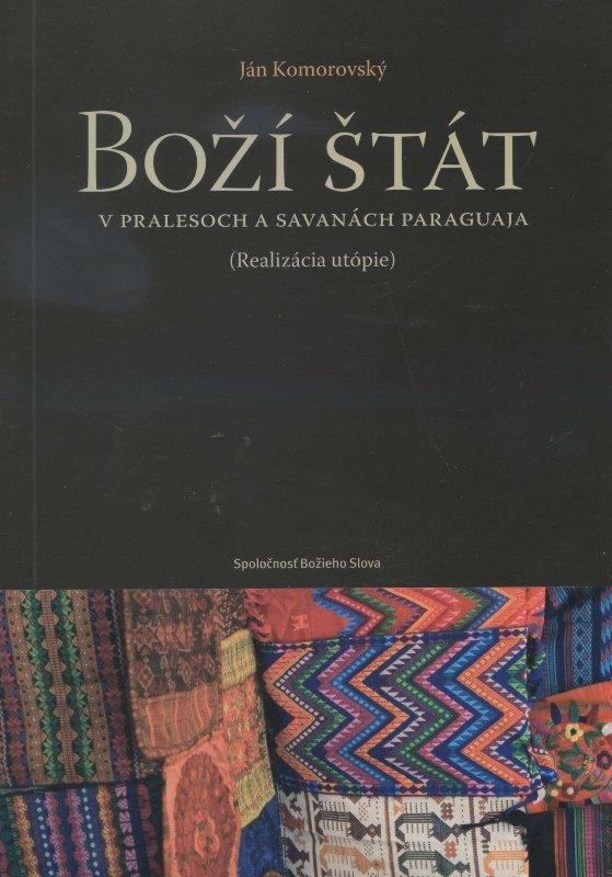 Kniha: Boží štát v pralesoch a savanách Paraguaja - Ján Komorovský