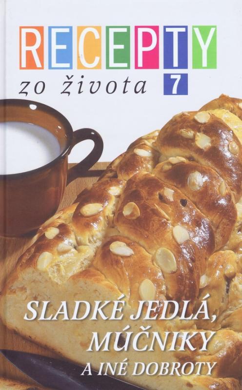 Kniha: Recepty zo života  7 - Sladké jedlá,múčniky a iné dobrotykolektív autorov