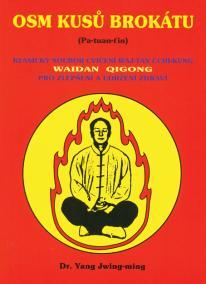 Osm kusů brokátu (Pa-tuan-ťin) - Klasický soubor cvičení waj-tan čchi-kung pro zlepšení a udržení zdraví